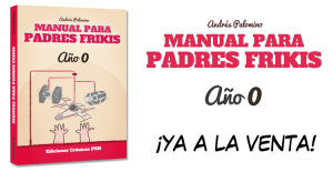 Manual para padres frikis YA A LA VENTA.