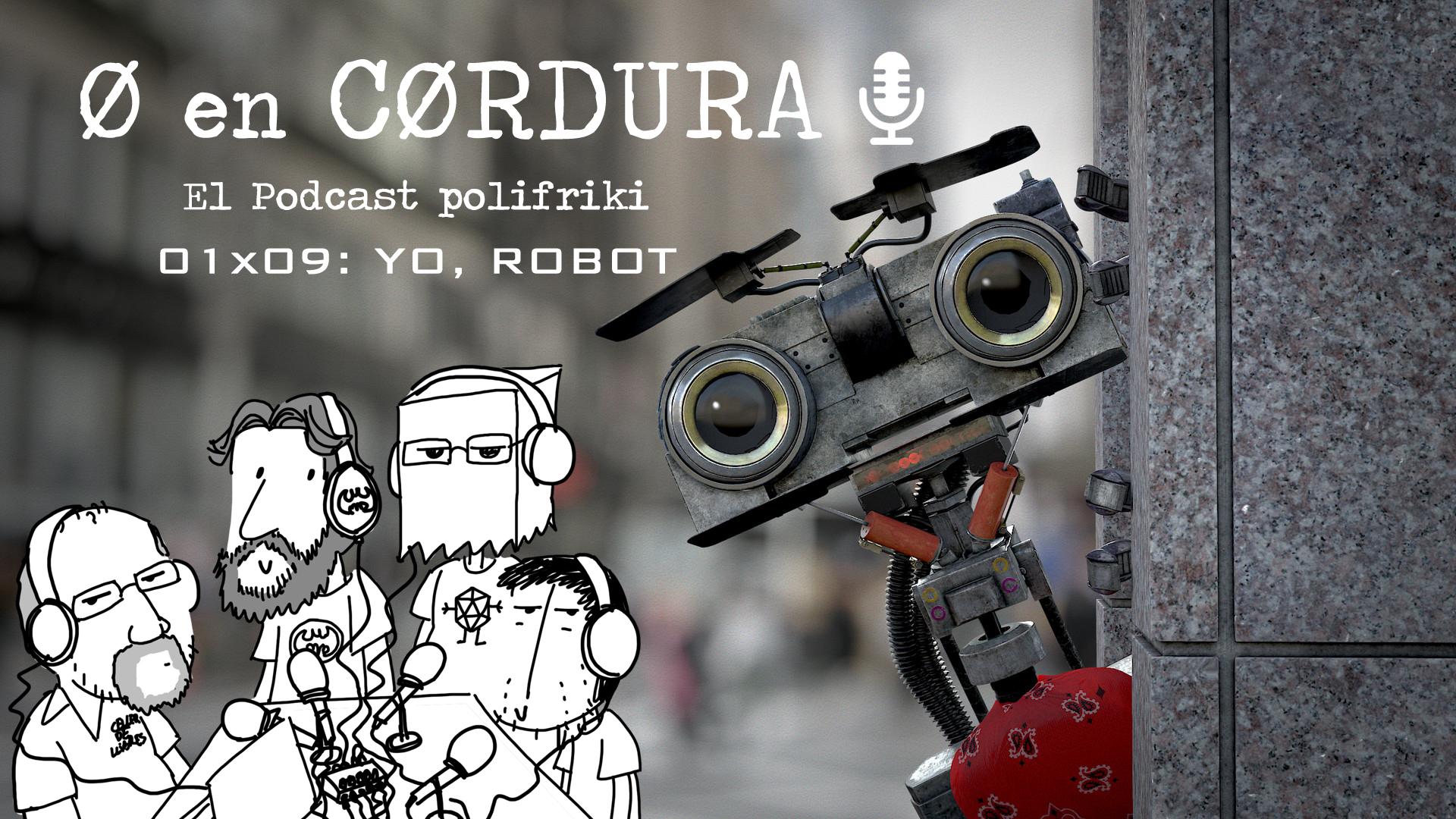 Podcast Cero en Cordura 1x09 YO, ROBOT
